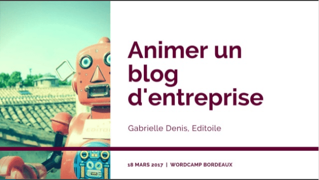 Slides Gabrielle Denis WordCamp Bordeaux 2017 - Animer un blog d'entreprise