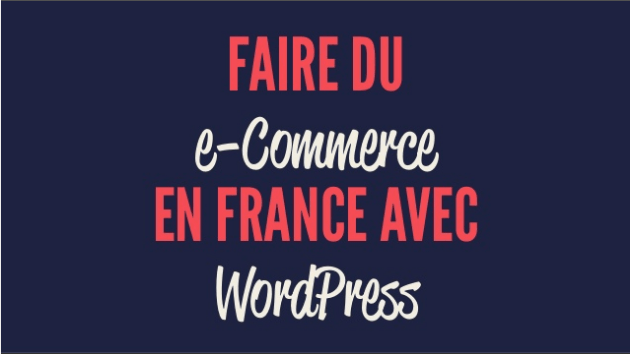 Slides Rémi Corson WordCamp Bordeaux 2017 - Faire du e-commerce en France avec WordPress