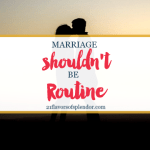 Marriage Shouldn't Be Routine