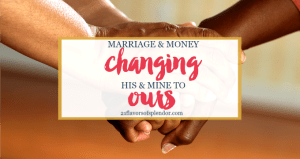 Marriage & Money: Changing His & Mine to Ours