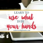 Learn To Use What Is In Your Hands