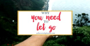 Why You Need To Let Go To Move Forward