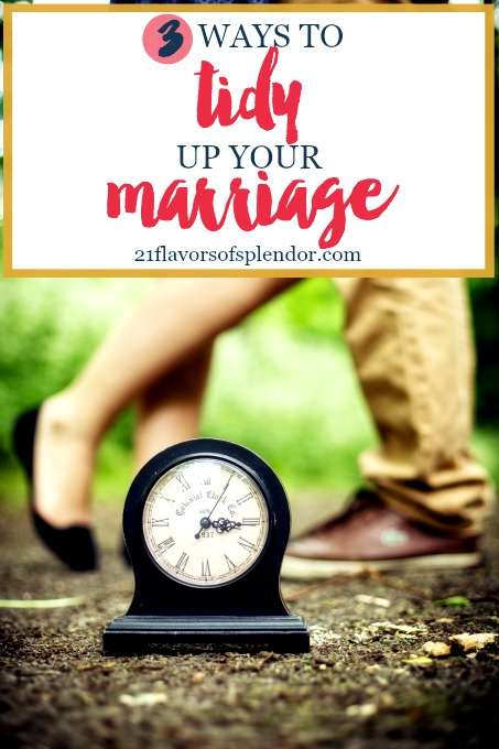 Just like during spring-cleaning our homes may need tidying, so may our marriages. Here are three keys to help you tidy up your marriage. Click... #marriage #tidylife #marriagegoals