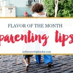 Flavor Of The Month: Parenting Tips