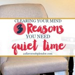 Clearing Your Mind: 3 Reason You Need Quiet TIme