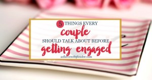5 Things Every Couple Should Talk About Before Getting Engaged