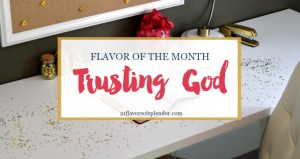 Flavor of the Month is Trusting God