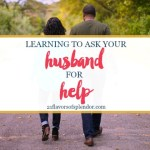Learning To Ask Your Husband For Help