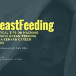 Exclusive Breastfeeding: No fancy breast milk pump, breastfeeding pillows or bras. The story of beating odds by a Kenyan career woman
