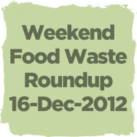Weekend food waste roundup - 16 December 2012
