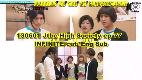 130601 JTBC High Society Ep 77  INFINITE cut Eng Sub   part 1-part 2-part 3 Mediafire (download) part 1-part 2-part 3 DO NOT TAKE THE LINKS OUT!  JUST LINK BACK  http://kpopshowdaily.tumblr.com/ Follow @twitter.com/Kpopshowholic facebook: http://www.facebook.com/boomshakalaaka P.S this is only INFINITE cut ,30 minutes of the show !!!!