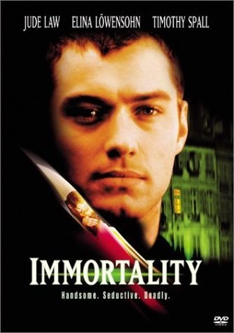 Immortality (1998)Great vampire flick I can't believe I have never seen, especially since Jud Law is in it! A lot of different mythology for a change in this vampire flick. The crocodile idea, what it means to be evil, that he can't just drink anyone's blood - it has to be someone in love with him.