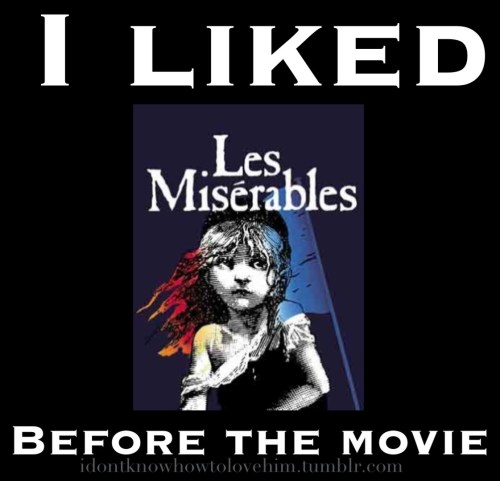 I Liked Les Miserables before the movie