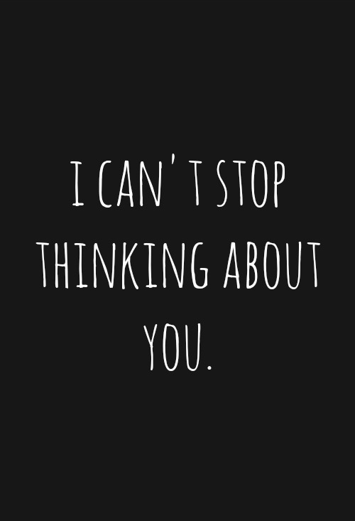 Cant Stop Thinking You Quotes