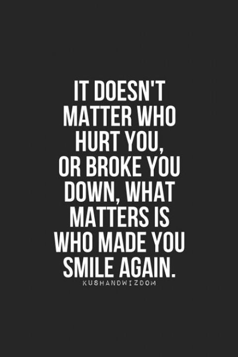 #Hurt #Quotes #Love #Relationship Forget Who Made You Cry And Feel Broken.  The One Who Makes You Smile Again Is The One Who Matters :) :) :) Yes He  Always ...