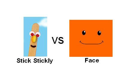 Stick Stickly vs. Face
