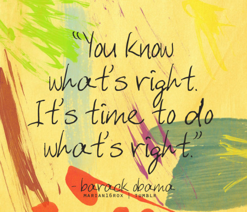 """""""You know what's right. It's time to do what's right."""""""