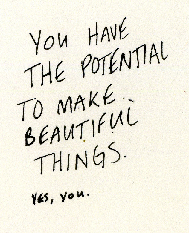 you have the potential to make beautiful things, quote