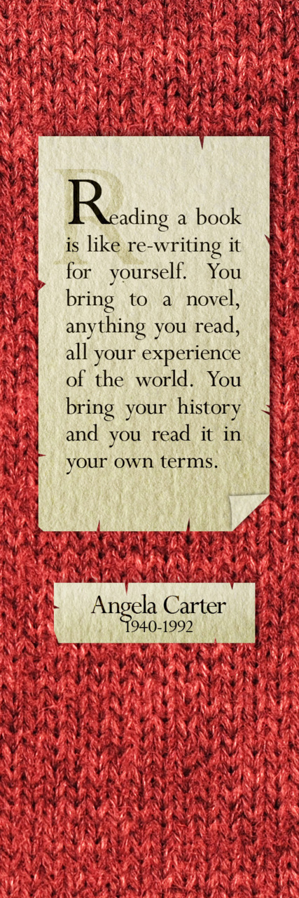 Reading a book is like re-writing it for yourself - Angela Carter quote