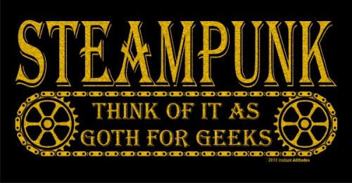 Steampunk, goth for geeks