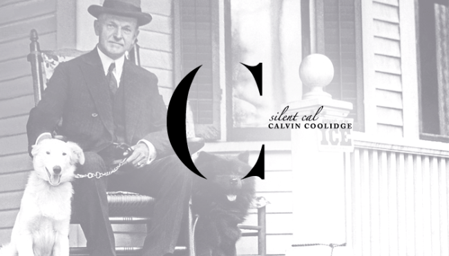 "Thirtieth President: Calvin Coolidge (1923-1929)</p> <p>Called ""Silent Cal,"" Coolidge was once challenged by a reporter, saying, ""I bet someone that I could get more than two words out of you."" Coolidge responded, ""You lose.""<br />"