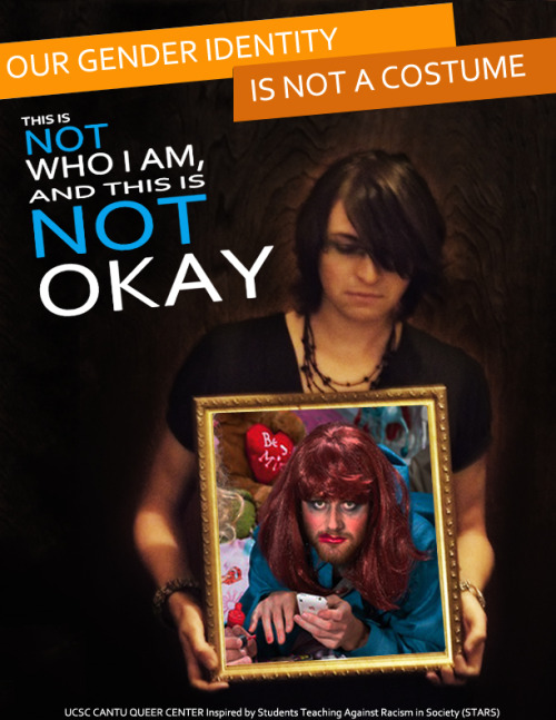 """""""Our Gender Identity Is Not a Costume"""" poster by the UCSC Cantu Queer Center, inspired by the Ohio University STARS """"We're a Culture, Not a Costume"""" poster campaign."""
