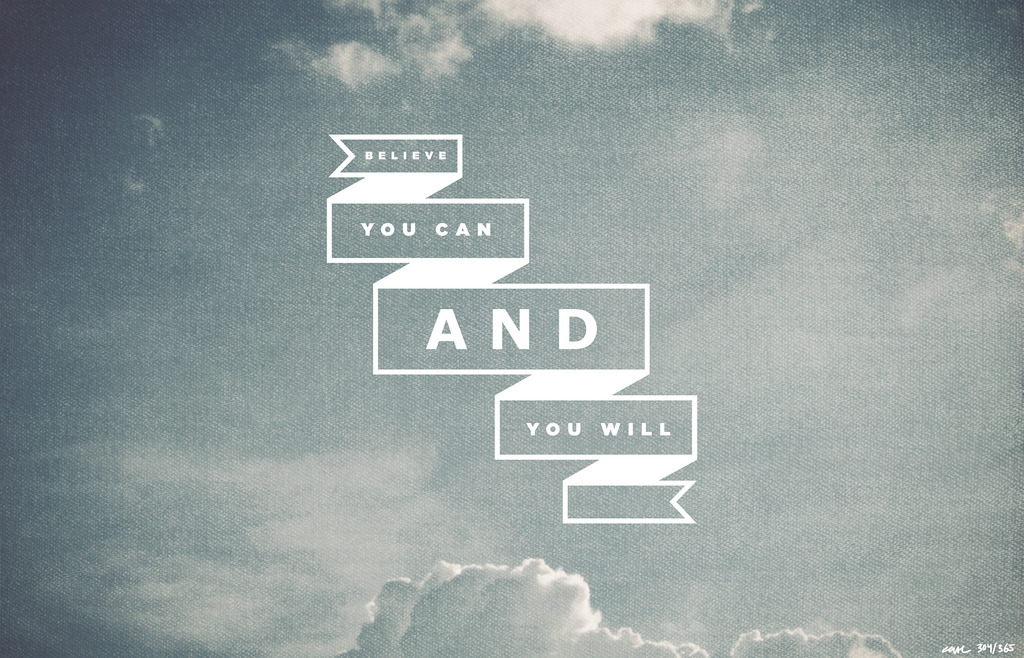 304/365 Believe you can and you will. (Care365)