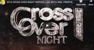 2019 CROSS OVER NIGHT SERVICE LIVE WITH SNR. PROPHET JEREMIAH OMOTO