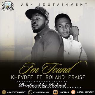 #GospelVibes : I'm Found – KhevDee @kool_khevdee ft Roland Praise || 247GvibeS