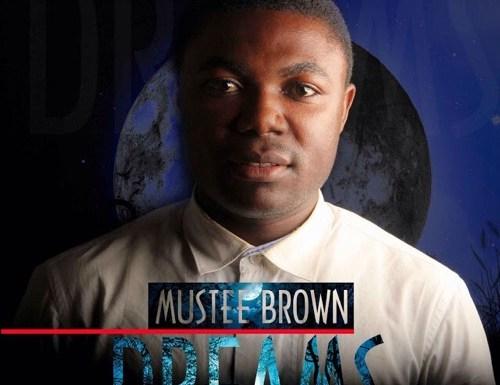 #GospelVibes : DREAMS – MUSTEE BROWN@musteebrown FT MINDI TWEET || Free Download || 247GvibeS