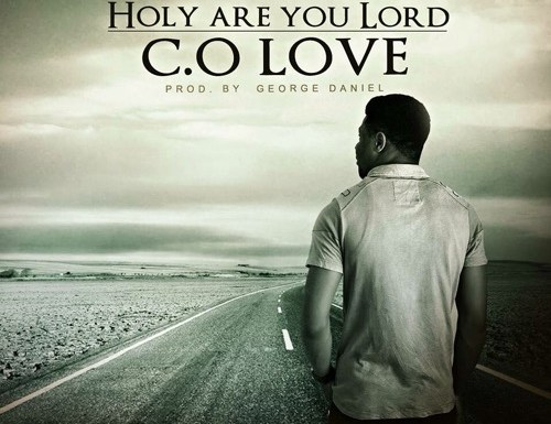 #GospelVibes : Holy Are You Lord – C.O.LOVE @realcolove Prod By @iamgeorgedaniel