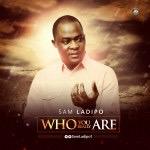 #GospelVibes : Who You Really Are – Sam Ladipo @samladipo1    Free Download    247GvibeS