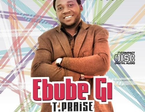 #GospelVibes : Ebube Gi – Tpraise    Free Download    247GvibeS