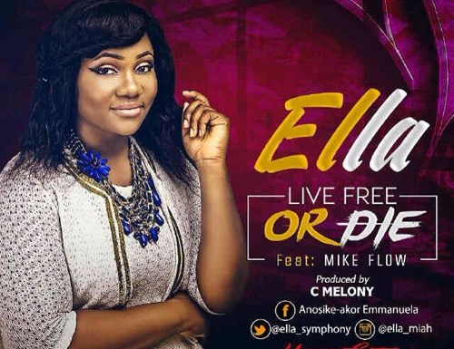 #GospelVibes : Live Free Or Die | Ella @ella_symphony ft Mikeflow | Free Download | 247GvibeS