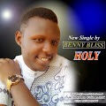 #GospelVibes : Holy – BennyBliss @benwillybeloved |Free Download
