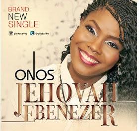 #GospelVibes: Jehovah Ebenezer – Onos @onosariyo | Free Download
