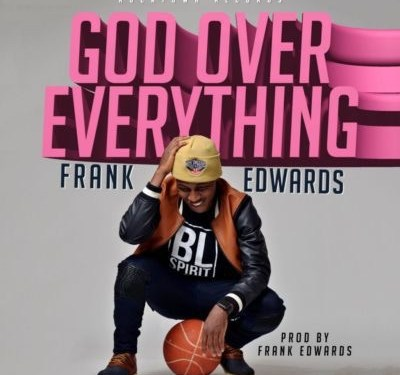 #GospelVibes : God Over Everything – Frank Edwards @FrankRichBoy || Free Download