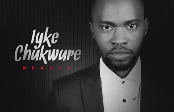 #GospelVibes :Beauty – Iyke Chukwure @iykechukwure || @da_princenani
