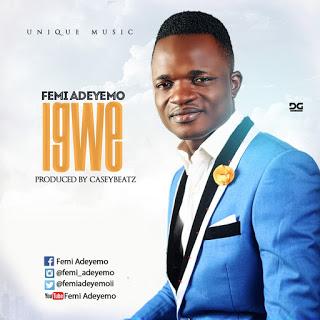 #GospelVibes : IGWE [AUDIO + LYRICS] – Femi Adeyemo {@FEMIADEYEMOII} | Cc @pricherman116