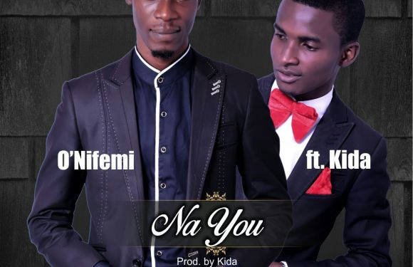 #MUSIC : NA YOU – O'NUFEMI FT KIDA (@onifemi15) || Cc@gospelcrib
