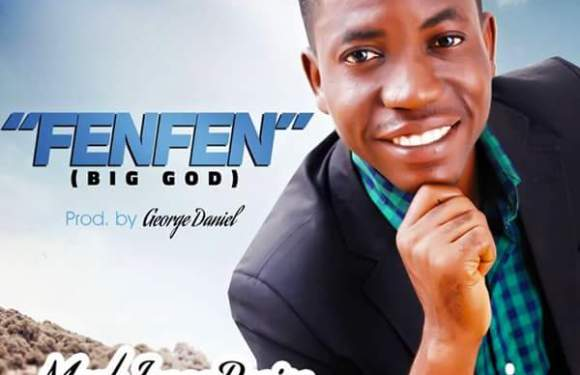 #MUSIC : FENFE FENFE (BIG GOD) – MARK ISAAC PRAISE (@markisaacpraise)