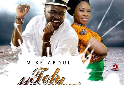 MIKE ABDUL FT TOPE ALABI - TOH MARVELOUS | @MIKEABDULNG