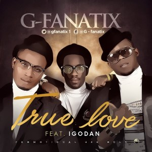 Music: G-Fanatix – True Love ft Igodan[@gfanatix 1]