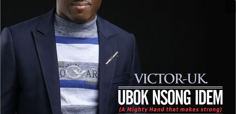 #Music : Ubok Nsong Idem(A Mighty Hand That Makes Strong) – Victor-UK [@victoruk15]