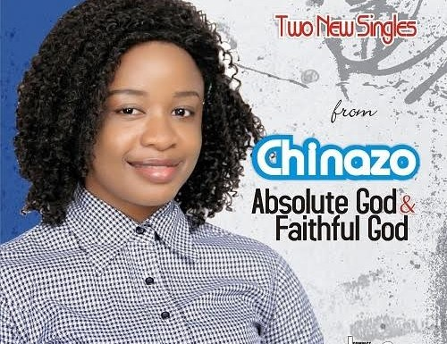 #Music : Absolute God + Faithful God – Chinazo (@itschinazomusic) || Cc @gospelnaija