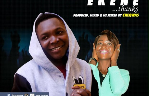 Ekene (Thanks)  – Dumex + Nelo Perry (@its_dumex @NeloPerry) || Cc : @Gzenter10ment