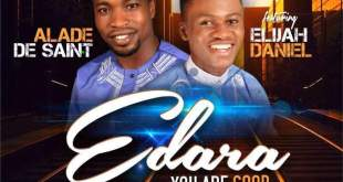 Edara (You Are Good) By Alade De Saint Ft Elijah Daniel - 247gvibes