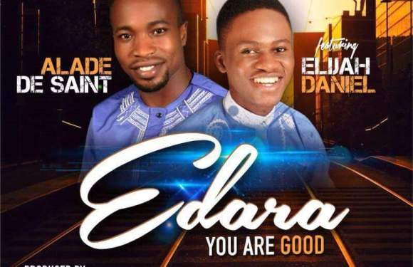 Audio : Edara (You Are Good) – Alade De Saint Ft Elijah Daniel (0@Gbolajobi @elijahdaniel) || @Benmagradio