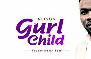NELSON - ''GURL CHILD''    @ginikanwa_n