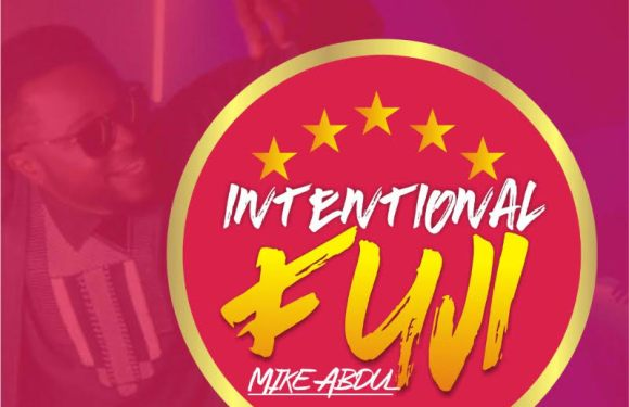 Audio : Intentional Fuji – Mike Abdul (@Mikeabdulng ) || Cc @MyGospelVibez